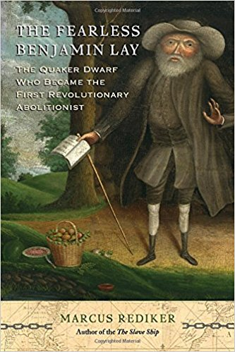 The Fearless Benjamin Lay - The Quaker Dwarf